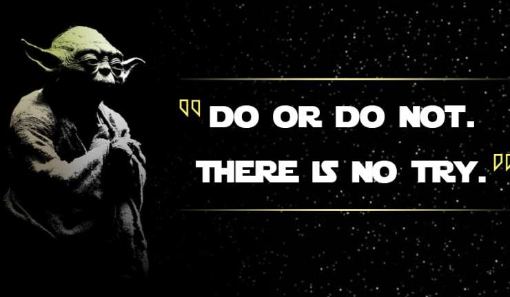 Do or do not … there is no try